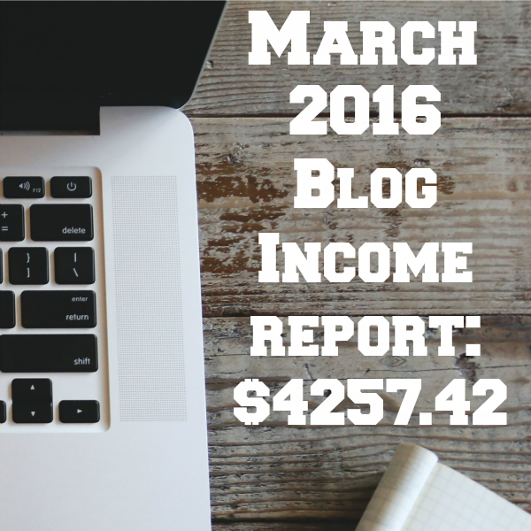 March 2016 Blog Income Report – $4257.42
